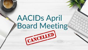 AACIDs April Board Meeting Cancelled